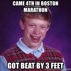 Bad Luck Brian - Came 4th in boston marathon got beat by 3 feet