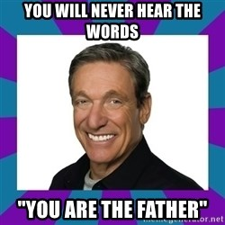 """Maury - You will never hear the words """"You are the father"""""""