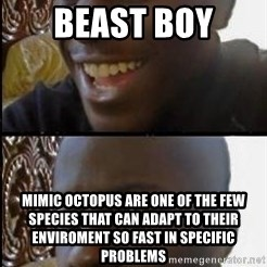 disappointed black guy - Beast Boy Mimic Octopus are one of the few species that can adapt to their enviroment so fast in specific problems