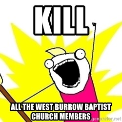 X ALL THE THINGS - kill all the west burrow baptist church members