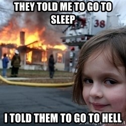 Disaster Girl - They told me to go to sleep i told them to go to hell