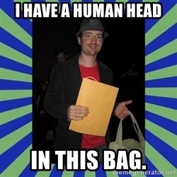 Swag fag chad costen - I HAVE A HUMAN HEAD IN THIS BAG.