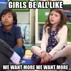 We want more we want more - Girls be all like We want more we want more