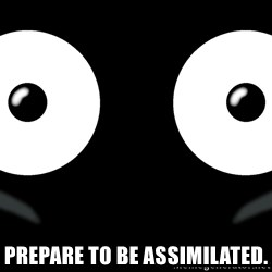 Scary Mr. Popo -  PREPARE TO BE ASSIMILATED.