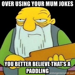 paddling - over using your mum jokes you better believe that's a paddling