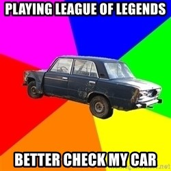 AdviceCar - playing league of legends Better check my car