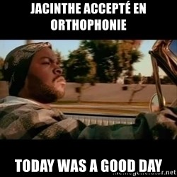 Ice Cube- Today was a Good day - Jacinthe accepté en orthophonie today was a good day