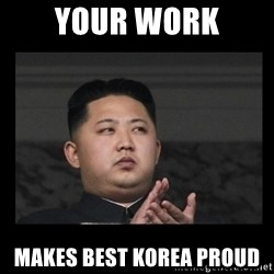 Kim Jong-hungry - Your work Makes best korea proud