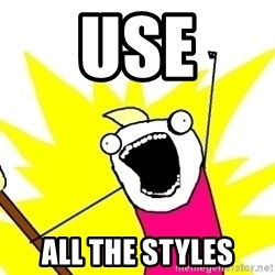 X ALL THE THINGS - use ALL the styles