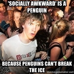 Sudden Realization Ralph - 'Socially awkward' is a penguin because penguins can't break the ice