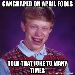 Bad Luck Brian - Gangraped on april fools told that joke to many times