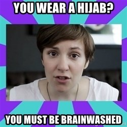 White Feminist - you wear a Hijab? you must be brainwashed