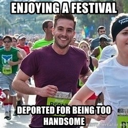 Ridiculously photogenic guy (Zeddie) - ENJOYING A FESTIVAL DEPORTED FOR BEING TOO HANDSOME