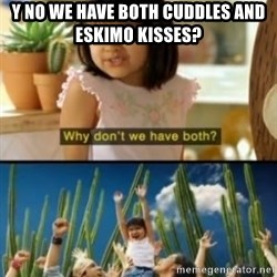 Why not both? - y no we have both cuddles and eskimo kisses?