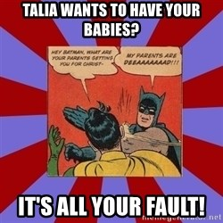 Batman Slapping Robin - talia wants to have your babies? it's all your fault!