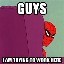 Suspicious Spiderman - Guys I am trying to work here