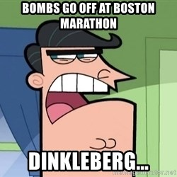 Dinkleberg - Bombs go off at boston marathon dinkleberg...