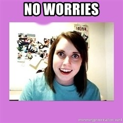 Overly Attached Girlfriend 2 - no worries