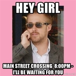 Hey Girl - Hey Girl  Main STreet Crossing  8:00pm - I'll be waiting for you