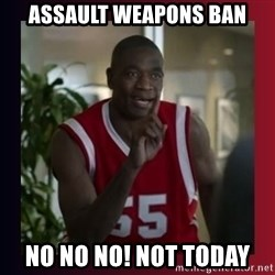 Dikembe Mutombo - ASSAULT weapons ban NO NO NO! Not TODAY