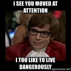 Dangerously Austin Powers - i see you moved at attention i too like to live dangerously