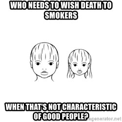 The Purest People in the World - Who needs to wish death to smokers when that's not characteristic of good people?