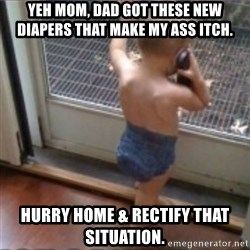 Baby on Phone - yeh mom, dad got these new diapers that make my ass itch. hurry home & rectify that situation.