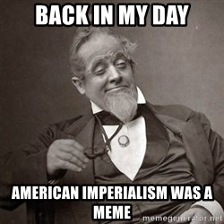 1889 [10] guy - back in my day american imperialism was a meme