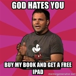 Mark Driscoll - god hates you buy my book and get a free ipad