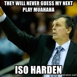 Kevin McFail Meme - They will never guess my next play muahaha ISO Harden