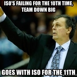 Kevin McFail Meme - iso's failing for the 10th time, team down big goes with iso for the 11th