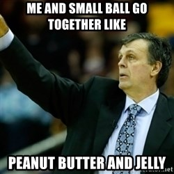 Kevin McFail Meme - me and small ball go together like peanut butter and jelly