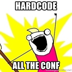 X ALL THE THINGS - hardcode all the conf