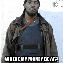 Omar Little -  wHERE MY MONEY BE AT?
