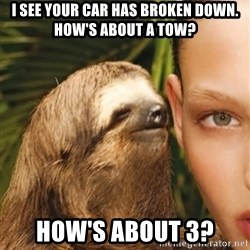 The Rape Sloth - I see your car has broken down. How's about a tow? How's about 3?