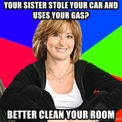 Sheltering Suburban Mom - Your sister Stole your Car and uses your Gas? Better clean your Room