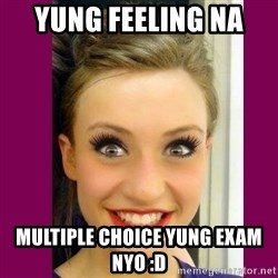 Extremely Attached GF - yung feeling na  multiple choice yung exam nyo :d