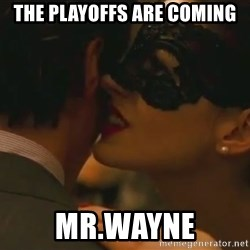 Storm Coming - The playoffs are coming Mr.Wayne