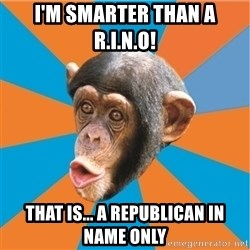 Stupid Monkey - I'm smarter than a R.i.n.o! That is... a Republican in name only
