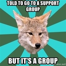AvPD Coyote - Told to go to a support group but it's a group