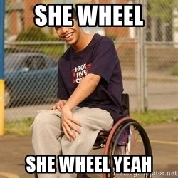 Drake Wheelchair - She Wheel  She Wheel yeah