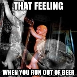 dead babies - that feeling when you run out of beer