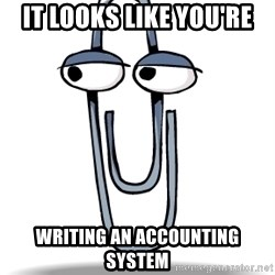 Clippy - it looks like you're writing an accounting system