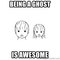 The Purest People in the World - being a ghost is awesome