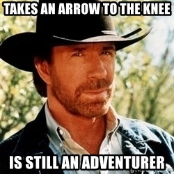 Brutal Chuck Norris - TAKES AN ARROW TO THE KNEE IS STILL AN ADVENTURER
