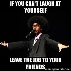 AFRO Knows - IF YOU CAN'T LAUGH AT YOURSELF LEAVE THE JOB TO YOUR FRIENDS