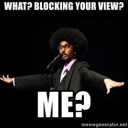 AFRO Knows - what? blocking your view? me?