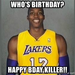 Dwight Howard Lakers - Who's Birthday? Happy bday killer!!