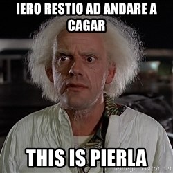 Back To The Future Doctor - Iero restio ad andare a cagar this is pierla