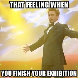 tony stark- that feeling when - That Feeling when you finish your exhibition